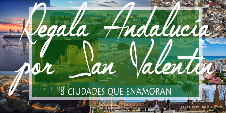 Regala Andalucía por San Valentín. Ocho ciudades que enamoran